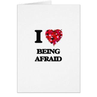 Amo el tener miedo tarjeta de felicitación