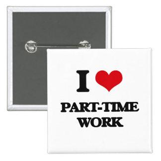 Amo el trabajo a tiempo parcial pin cuadrada 5 cm