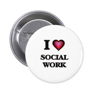 Amo el trabajo social pin redondo de 2 pulgadas