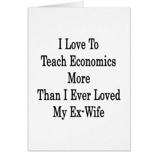 Amo enseñar a la economía más que amé nunca M Tarjeta De Felicitación