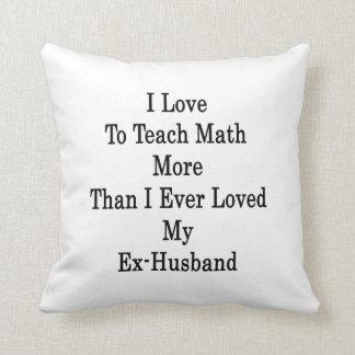 Amo enseñar a matemáticas más que amé nunca mi ex cojin