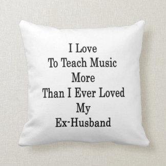 Amo enseñar a música más que amé nunca mi ex cojin