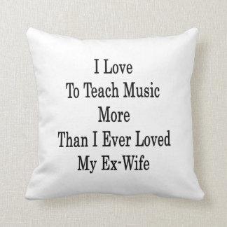 Amo enseñar a música más que amé nunca mi ex almohadas