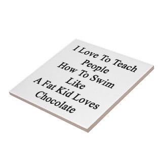 Amo enseñar gente a cómo nadar como un niño gordo azulejo cuadrado pequeño