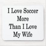 Amo fútbol más que amor de I mi esposa Tapete De Raton