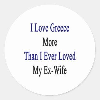 Amo Grecia más que amé nunca a mi ex esposa Pegatina Redonda