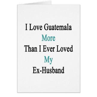 Amo Guatemala más que amé nunca mi ex Husb Tarjeta Pequeña