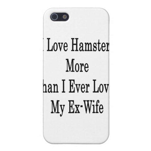 Amo hámsteres más que amé nunca a mi ex esposa iPhone 5 protector