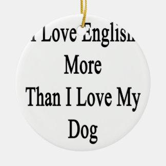 Amo inglés más que amor de I mi perro Adorno Navideño Redondo De Cerámica