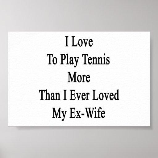 Amo jugar a tenis más que amé nunca mi ex impresiones