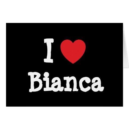 Amo la camiseta del corazón de Bianca Felicitacion