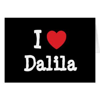 Amo la camiseta del corazón de Dalila Tarjeta De Felicitación