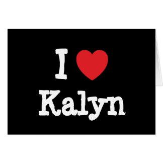 Amo la camiseta del corazón de Kalyn Felicitación