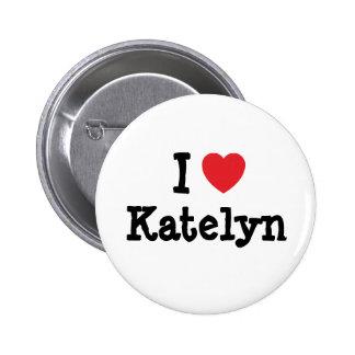 Amo la camiseta del corazón de Katelyn Pin Redondo De 2 Pulgadas