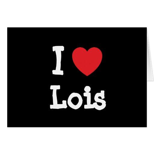 Amo la camiseta del corazón de Lois Tarjeta