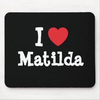 Amo la camiseta del corazón de Matilda Alfombrillas De Raton