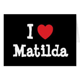 Amo la camiseta del corazón de Matilda Tarjetas