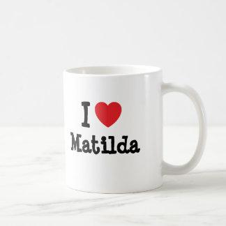 Amo la camiseta del corazón de Matilda Taza De Café