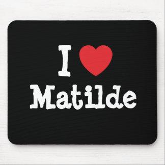 Amo la camiseta del corazón de Matilde Tapetes De Ratón