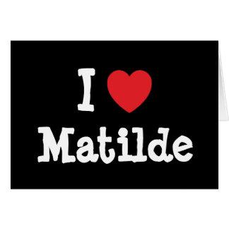 Amo la camiseta del corazón de Matilde Tarjetas