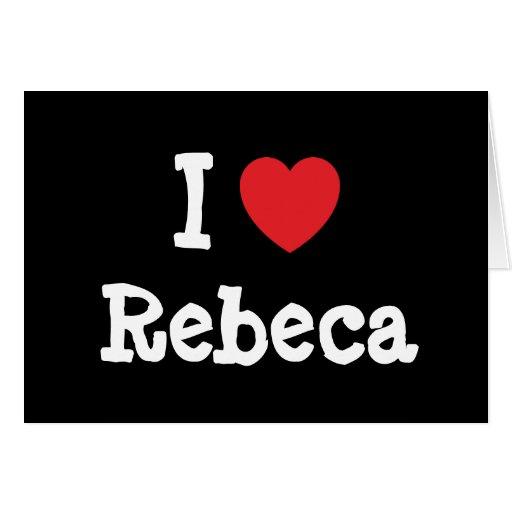 Amo la camiseta del corazón de Rebeca Felicitaciones
