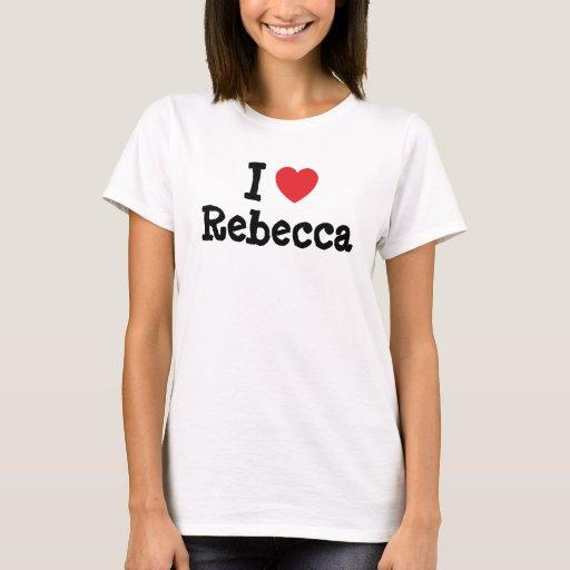 Amo la camiseta del corazón de Rebecca