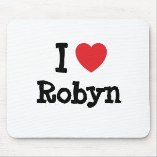Amo la camiseta del corazón de Robyn Tapete De Raton