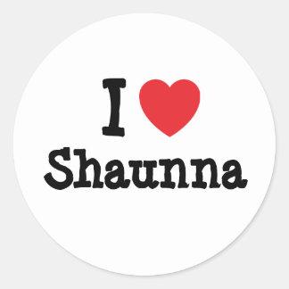 Amo la camiseta del corazón de Shaunna Pegatina Redonda