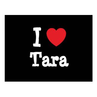 Amo la camiseta del corazón de Tara Tarjeta Postal