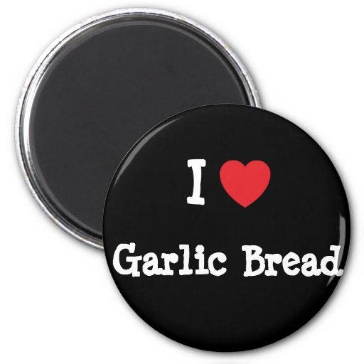 Amo la camiseta del corazón del pan de ajo iman de frigorífico