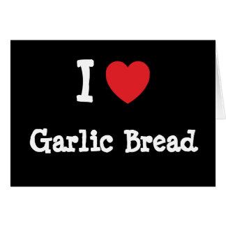Amo la camiseta del corazón del pan de ajo tarjeta de felicitación