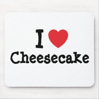 Amo la camiseta del corazón del pastel de queso tapetes de raton