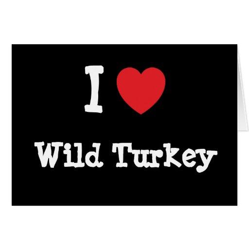 Amo la camiseta salvaje del corazón de Turquía Felicitaciones