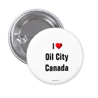 """""""Amo la ciudad del aceite, Pin del botón de Canadá"""