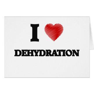 Amo la deshidratación tarjeta de felicitación