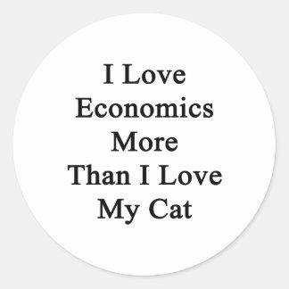 Amo la economía más que amor de I mi gato Pegatina Redonda