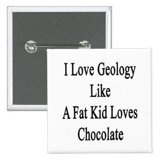Amo la geología como un chocolate de los amores chapa cuadrada 5 cm