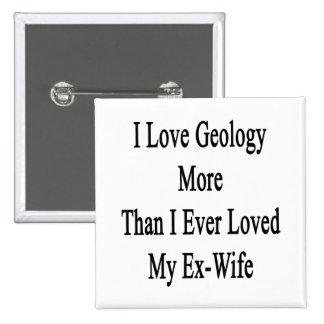 Amo la geología más que amé nunca a mi ex esposa pin