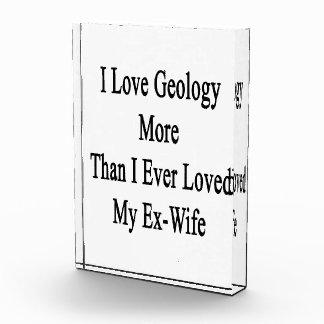 Amo la geología más que amé nunca a mi ex esposa