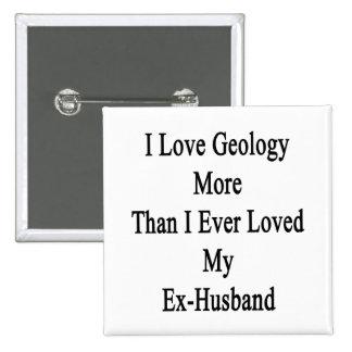 Amo la geología más que amé nunca mi ex Husban Pins