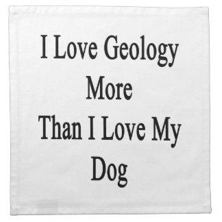 Amo la geología más que amor de I mi perro Servilleta