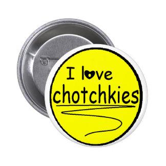 Amo la llamarada de los chotchkies pin redondo 5 cm