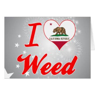 Amo la mala hierba, California Tarjeton