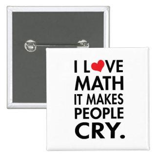 Amo la matemáticas, él hago que la gente llora pin cuadrado