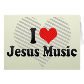 Amo la música de Jesús Tarjeta De Felicitación