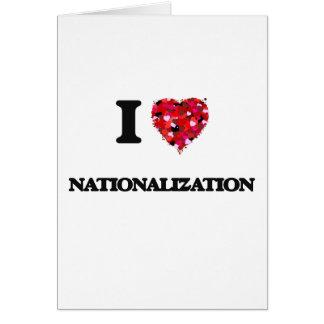 Amo la nacionalización tarjeta de felicitación