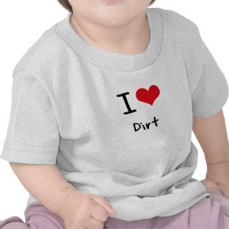 Amo la suciedad camisetas