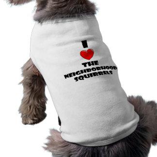 Amo las ardillas de la vecindad camisetas de mascota