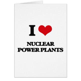 Amo las centrales nuclear tarjeta de felicitación