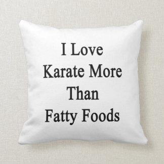Amo las comidas más que grasas del karate almohadas